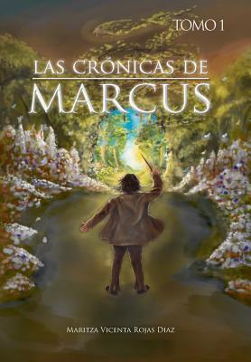 Las Cronicas de Marcus - Tomo 1 Maritza Vicenta Rojas Diaz