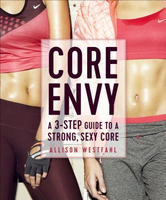 Core Envy: A 3-Step Guide to a Strong, Sexy Core  by  Westfahl