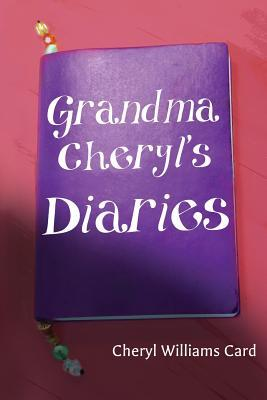 Grandma Cheryls Diaries  by  Cheryl Williams Card