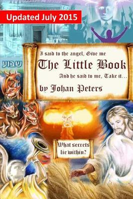 The Little Book: I Said to the Angel, Give Me the Little Book - What Secrets Lie Within? MR Johan Peters