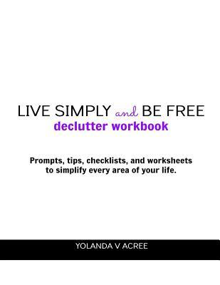 Live Simply and Be Free: Declutter Workbook Yolanda V Acree