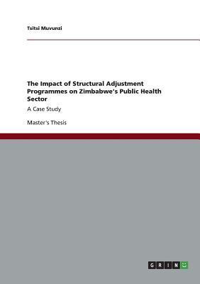The Impact of Structural Adjustment Programmes on Zimbabwes Public Health Sector Tsitsi Muvunzi