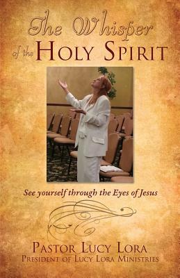 The Whisper of the Holy Spirit Pastor Lucy Lora