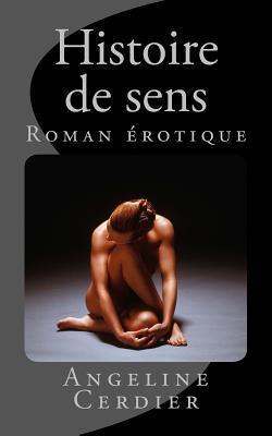 Histoire de Sens: Roman Erotique  by  Angeline Cerdier