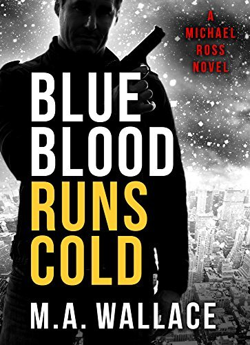 Blue Blood Runs Cold (Michael Ross #1)  by  M.A Wallace