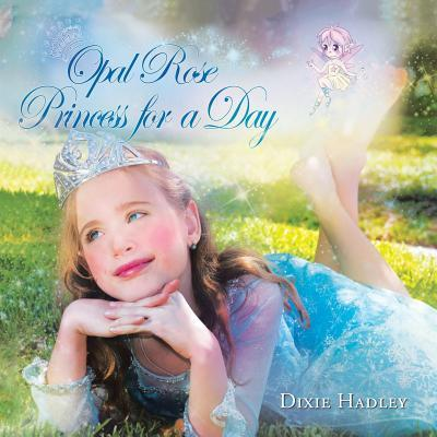 Opal Rose, Princess for a Day Dixie Hadley