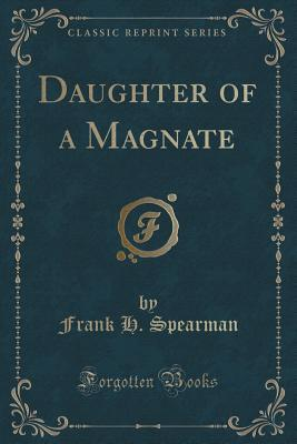 Daughter of a Magnate  by  Frank H. Spearman