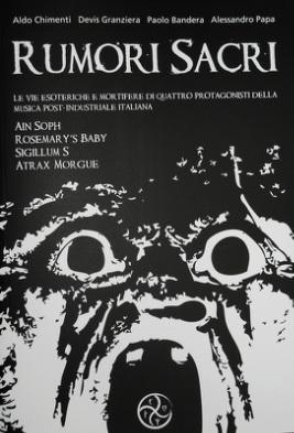 Rumori Sacri : Le vie esoteriche e mortifere di quattro protagonisti della musica post-industriale italiana  by  Alessandro Papa