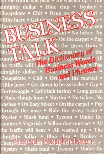 Business talk: The dictionary of business words and phrases Robert Hendrickson