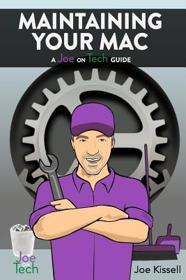 Maintaining Your Mac: A Joe on Tech Guide  by  Joe Kissell