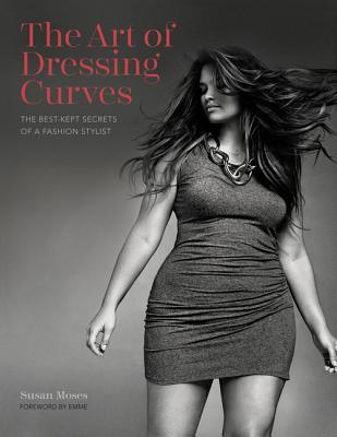 The Art of Dressing Curves: The Best-Kept Secrets of a Fashion Stylist  by  Susan Moses
