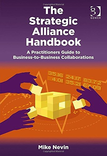 The Strategic Alliance Handbook: A Practitioners Guide to Business-to-Business Collaborations  by  Mike Nevin
