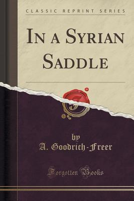 In a Syrian Saddle  by  A Goodrich-Freer