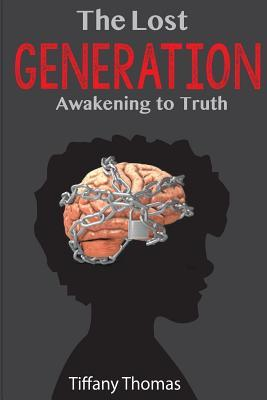 The Lost Generation, Awakening to Truth  by  Tiffany Thomas