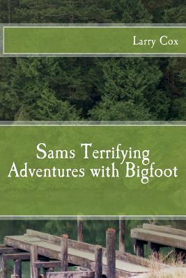 Sams Terrifying Adventures with Bigfoot Larry G Cox