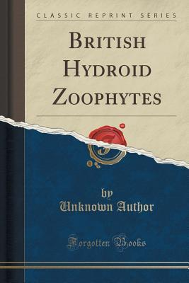 British Hydroid Zoophytes Forgotten Books