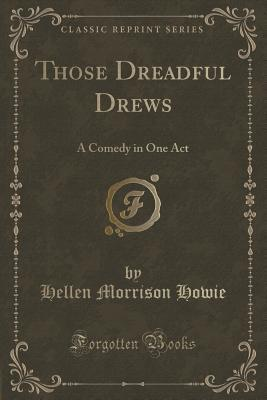 Those Dreadful Drews: A Comedy in One Act Hellen Morrison Howie