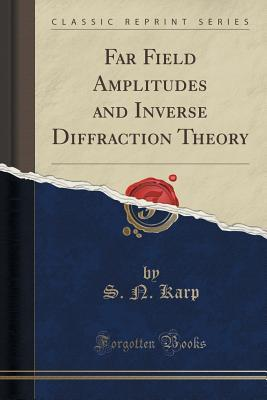 Far Field Amplitudes and Inverse Diffraction Theory  by  S N Karp