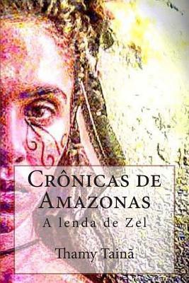 Cronicas de Amazonas: A Lenda de Zel: A Lenda de Zel Thamy Taina