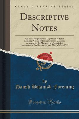 Descriptive Notes: On the Topography and Vegetation of Some Localities Visited the Excursion in Denmark Arranged for the Members of LAssociation Internationale Des Botanistes, June 22nd July 3rd, 1913 by Dansk botanisk forening