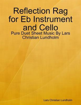 Reflection Rag for Eb Instrument and Cello - Pure Duet Sheet Music Lars Christian Lundholm by Lars Christian Lundholm