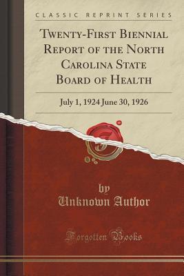 Twenty-First Biennial Report of the North Carolina State Board of Health: July 1, 1924 June 30, 1926 Forgotten Books