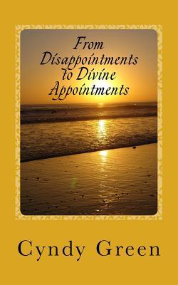 From Disappointments to Divine Appointments  by  Cyndy Green