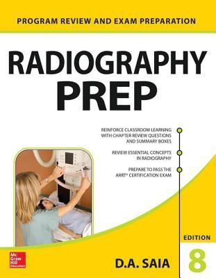 Radiography Prep (Program Review and Exam Preparation), 8th Edition  by  D.A. Saia