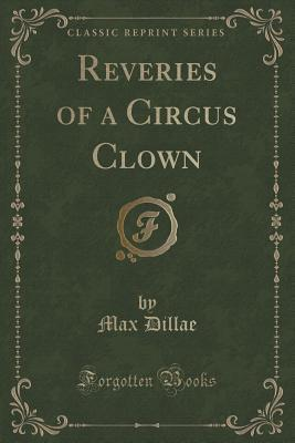 Reveries of a Circus Clown  by  Max Dillae