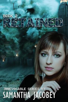 Retained: Book 2 of the Irrevocable Series  by  Samantha Jacobey