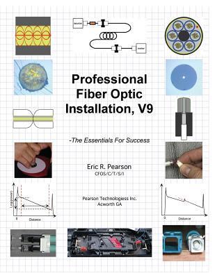 Professional Fiber Optic Installation, V.9: -The Essentials for Success MR Eric R Pearson
