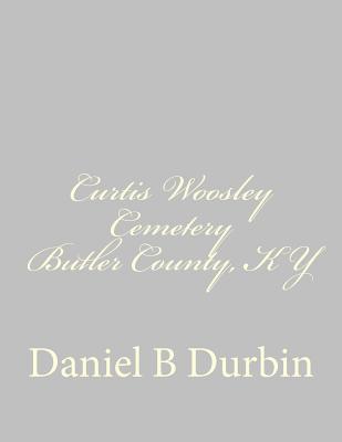 Curtis Woosley Cemetery Butler County, KY Daniel B Durbin