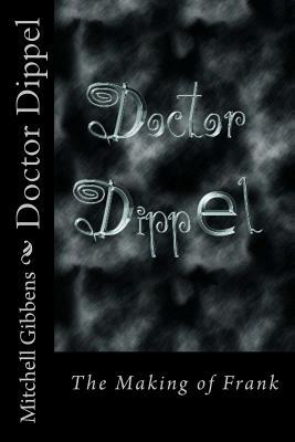 Doctor Dippel - The Making of Frank  by  MR Mitchell Gibbens