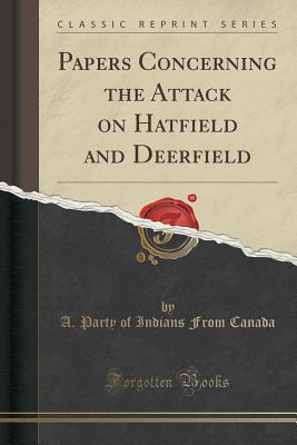 Papers Concerning the Attack on Hatfield and Deerfield A Party of Indians from Canada