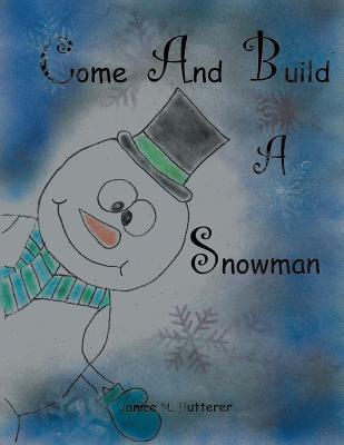 Come and Build a Snowman Janice Hutterer