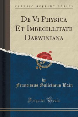 de VI Physica Et Imbecillitate Darwiniana  by  Franciscus Gulielmus Bain