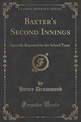 Baxters Second Innings: Specially Reported for the School Team  by  Henry Drummond