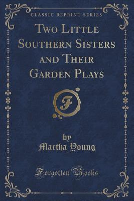 Two Little Southern Sisters and Their Garden Plays Martha Young