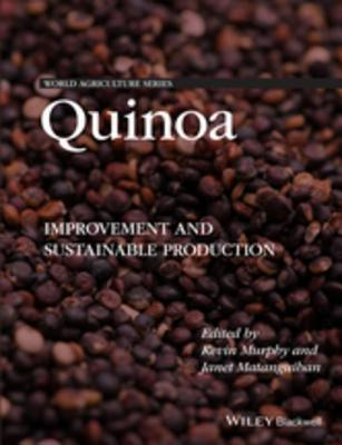 Quinoa: Sustainable Production, Variety Improvement, and Nutritive Value in Agroecological Systems  by  Kevin S. Murphy