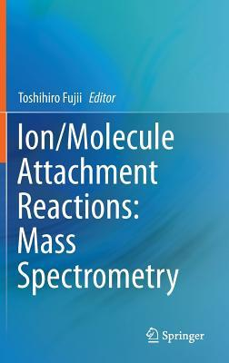 Ion/Molecule Attachment Reactions: Mass Spectrometry  by  Toshihiro Fujii
