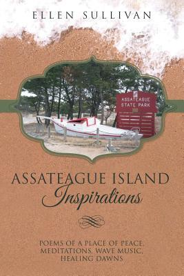 Assateague Island Inspirations: Poems of a Place of Peace, Meditations, Wave Music, Healing Dawns  by  Ellen Sullivan