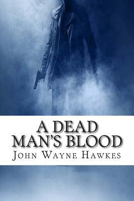 A Dead Mans Blood  by  John Wayne Hawkes