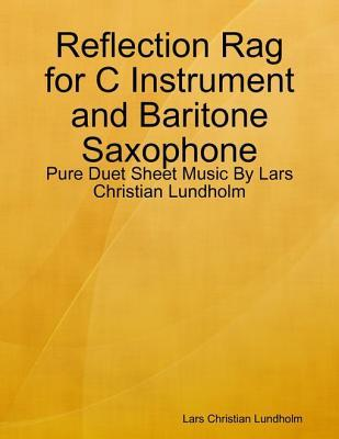 Reflection Rag for C Instrument and Baritone Saxophone - Pure Duet Sheet Music  by  Lars Christian Lundholm by Lars Christian Lundholm