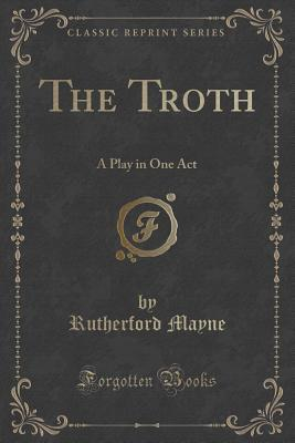 The Troth: A Play in One Act  by  Rutherford Mayne