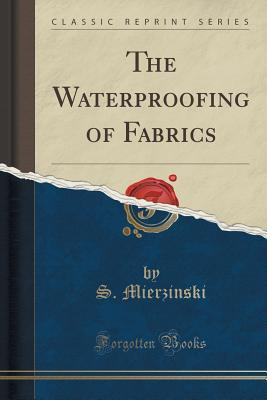 The Waterproofing of Fabrics  by  S Mierzinski