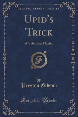 Upids Trick: A Valentine Playlet  by  Preston Gibson