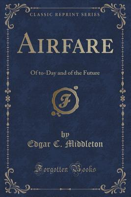 Airfare: Of To-Day and of the Future  by  Edgar C. Middleton