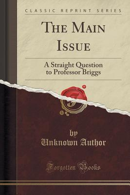 The Main Issue: A Straight Question to Professor Briggs  by  Forgotten Books