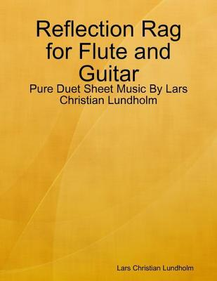 Reflection Rag for Flute and Guitar - Pure Duet Sheet Music Lars Christian Lundholm by Lars Christian Lundholm