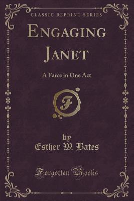 Engaging Janet: A Farce in One Act  by  Esther W. Bates